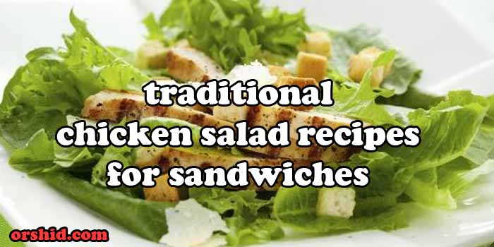 Traditional Chicken Salad Recipes For Sandwiches Different And Very Tasty